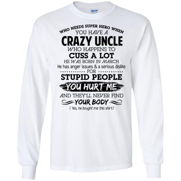 Have A Crazy Uncle He Was Born In March T-Shirts, Hoodie, Tank