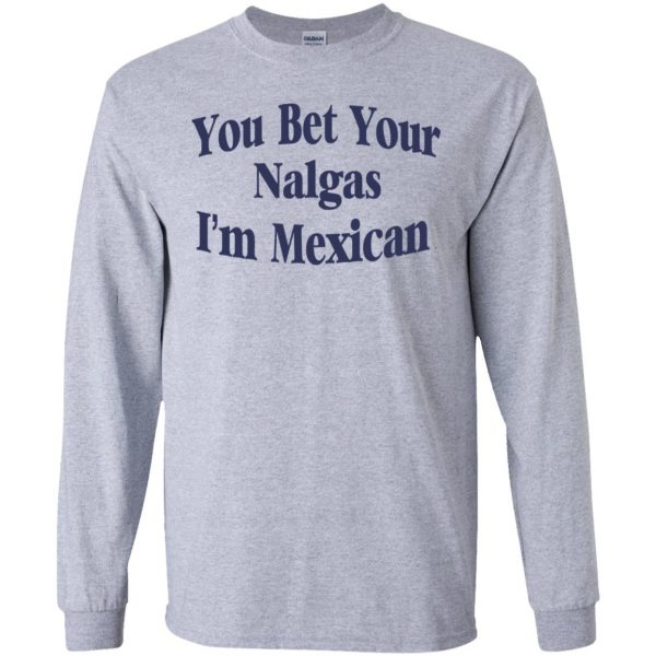 You Bet Your Nalgas I'm Mexican T-Shirts, Hoodie, Tank Apparel 6