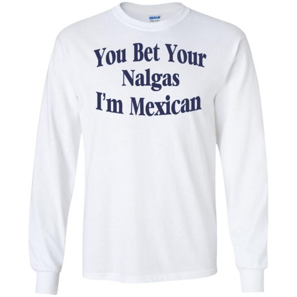 You Bet Your Nalgas I'm Mexican T-Shirts, Hoodie, Tank Apparel 7