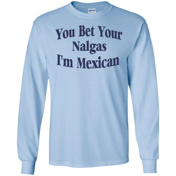 You Bet Your Nalgas I'm Mexican T-Shirts, Hoodie, Tank Apparel 8