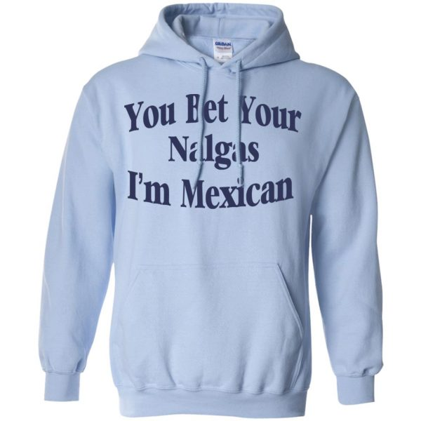 You Bet Your Nalgas I'm Mexican T-Shirts, Hoodie, Tank Apparel 11