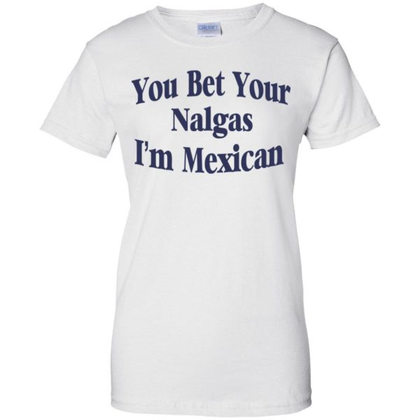 You Bet Your Nalgas I'm Mexican T-Shirts, Hoodie, Tank Apparel 13