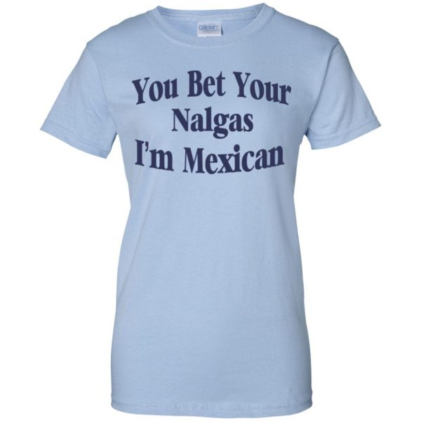 You Bet Your Nalgas I'm Mexican T-Shirts, Hoodie, Tank Apparel 14