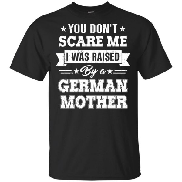 You Don't Scare Me I Was Raised By A German Mother T-Shirts, Hoodie, Tank Apparel 3