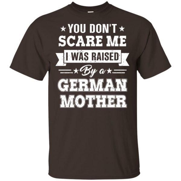 You Don't Scare Me I Was Raised By A German Mother T-Shirts, Hoodie, Tank Apparel 4