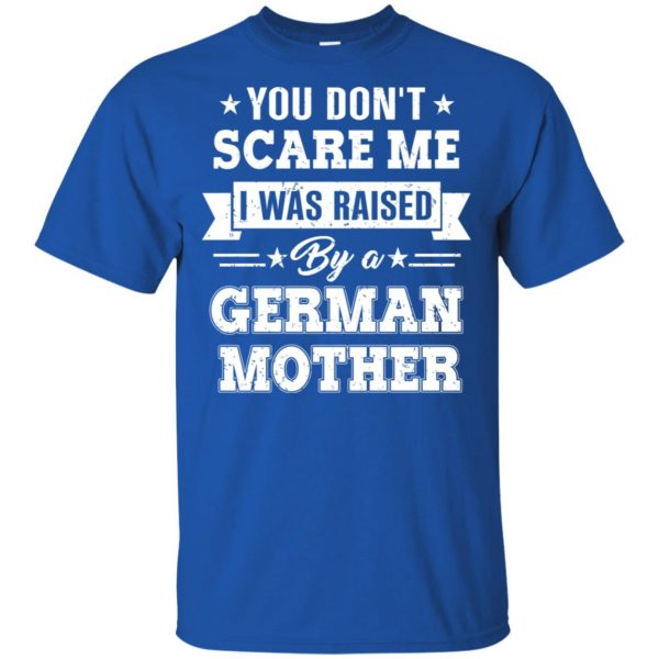 You Don't Scare Me I Was Raised By A German Mother T-Shirts, Hoodie, Tank Apparel 5