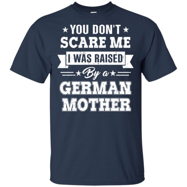 You Don't Scare Me I Was Raised By A German Mother T-Shirts, Hoodie, Tank Apparel 6