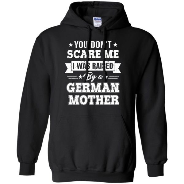 You Don't Scare Me I Was Raised By A German Mother T-Shirts, Hoodie, Tank Apparel 7
