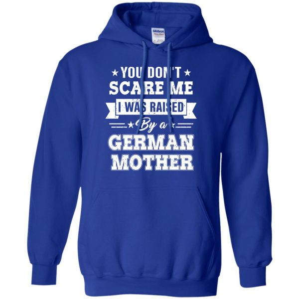 You Don't Scare Me I Was Raised By A German Mother T-Shirts, Hoodie, Tank Apparel 10
