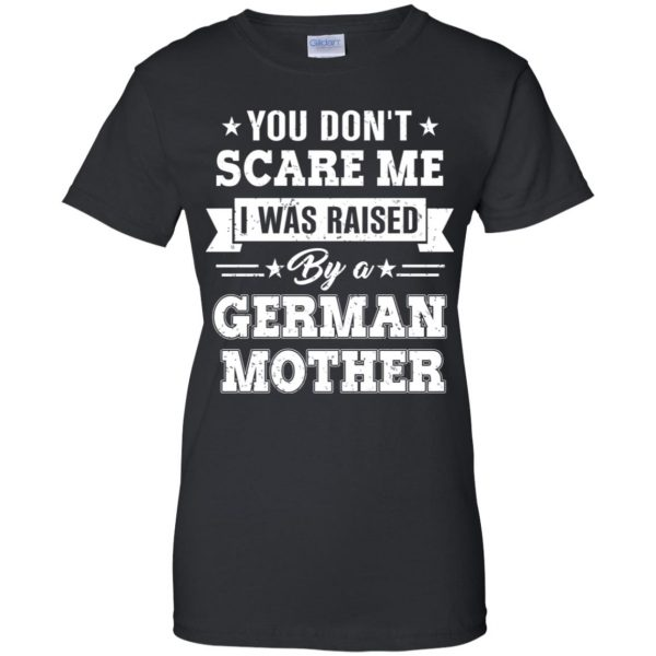 You Don't Scare Me I Was Raised By A German Mother T-Shirts, Hoodie, Tank Apparel 11
