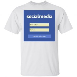 Destroy My Privacy Social Media T-Shirts, Hoodie, Tank Apparel