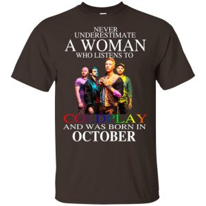 A Woman Who Listens To Coldplay And Was Born In October T-Shirts, Hoodie, Tank Apparel 2