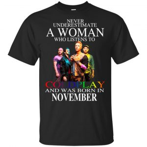 A Woman Who Listens To Coldplay And Was Born In November T-Shirts, Hoodie, Tank Apparel