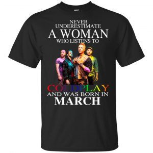 A Woman Who Listens To Coldplay And Was Born In March T-Shirts, Hoodie, Tank Apparel
