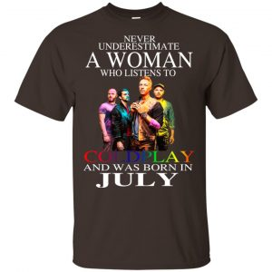 A Woman Who Listens To Coldplay And Was Born In July T-Shirts, Hoodie, Tank Apparel 2