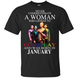 A Woman Who Listens To Coldplay And Was Born In January T-Shirts, Hoodie, Tank Apparel