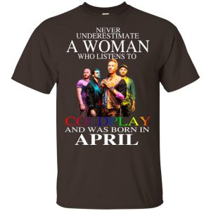 A Woman Who Listens To Coldplay And Was Born In April T-Shirts, Hoodie, Tank Apparel 2