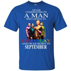 A Man Who Listens To Coldplay And Was Born In September T-Shirts, Hoodie, Tank Apparel 2