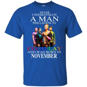 A Man Who Listens To Coldplay And Was Born In November T-Shirts, Hoodie, Tank Apparel 2