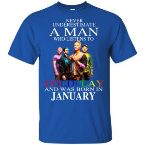 A Man Who Listens To Coldplay And Was Born In January T-Shirts, Hoodie, Tank Apparel 2