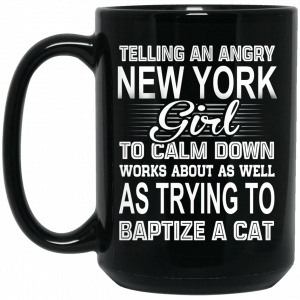 Telling An Angry New York Girl To Calm Down Works About As Well As Trying To Baptize A Cat Mug Coffee Mugs 2