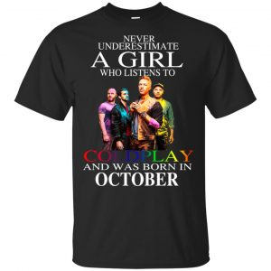 A Girl Who Listens To Coldplay And Was Born In October T-Shirts, Hoodie, Tank Apparel