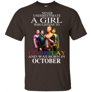 A Girl Who Listens To Coldplay And Was Born In October T-Shirts, Hoodie, Tank