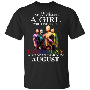 A Girl Who Listens To Coldplay And Was Born In August T-Shirts, Hoodie, Tank Apparel