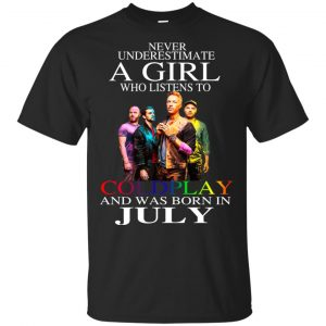 A Girl Who Listens To Coldplay And Was Born In July T-Shirts, Hoodie, Tank
