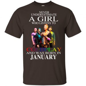 A Girl Who Listens To Coldplay And Was Born In January T-Shirts, Hoodie, Tank