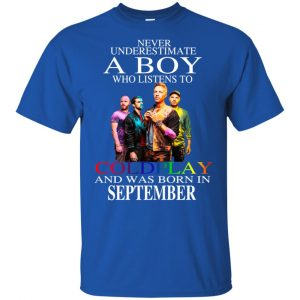 A Boy Who Listens To Coldplay And Was Born In September T-Shirts, Hoodie, Tank Apparel