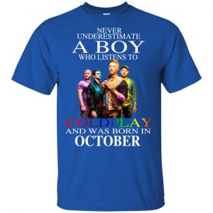 A Boy Who Listens To Coldplay And Was Born In October T-Shirts, Hoodie, Tank Apparel
