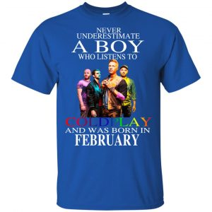 A Boy Who Listens To Coldplay And Was Born In February T-Shirts, Hoodie, Tank Apparel