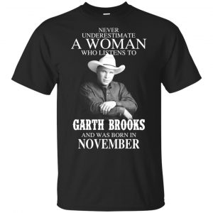 A Woman Who Listens To Garth Brooks And Was Born In November T-Shirts, Hoodie, Tank Apparel