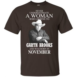 A Woman Who Listens To Garth Brooks And Was Born In November T-Shirts, Hoodie, Tank Apparel 2