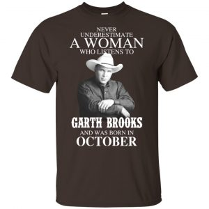 A Woman Who Listens To Garth Brooks And Was Born In October T-Shirts, Hoodie, Tank Apparel 2