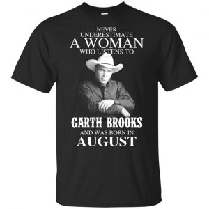 A Woman Who Listens To Garth Brooks And Was Born In August T-Shirts, Hoodie, Tank Apparel