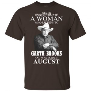 A Woman Who Listens To Garth Brooks And Was Born In August T-Shirts, Hoodie, Tank Apparel 2