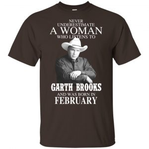 A Woman Who Listens To Garth Brooks And Was Born In February T-Shirts, Hoodie, Tank Apparel 2