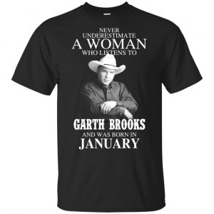 A Woman Who Listens To Garth Brooks And Was Born In January T-Shirts, Hoodie, Tank Apparel