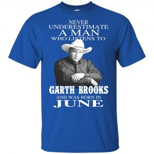 A Man Who Listens To Garth Brooks And Was Born In June T-Shirts, Hoodie, Tank Apparel 2