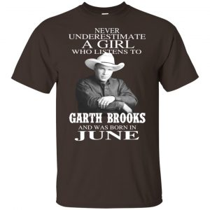 A Girl Who Listens To Garth Brooks And Was Born In June T-Shirts, Hoodie, Tank