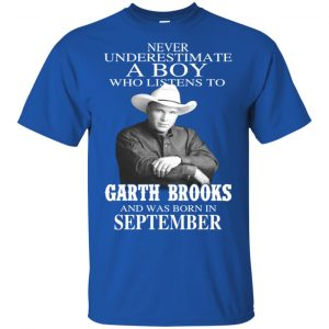 A Boy Who Listens To Garth Brooks And Was Born In September T-Shirts, Hoodie, Tank