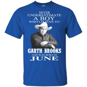 A Boy Who Listens To Garth Brooks And Was Born In June T-Shirts, Hoodie, Tank