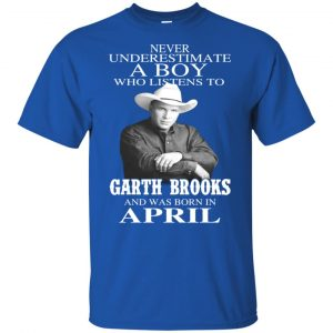 A Boy Who Listens To Garth Brooks And Was Born In April T-Shirts, Hoodie, Tank