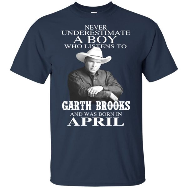 A Boy Who Listens To Garth Brooks And Was Born In April T-Shirts, Hoodie, Tank Apparel 5