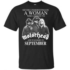 A Woman Who Listens To Motorhead And Was Born In September T-Shirts, Hoodie, Tank