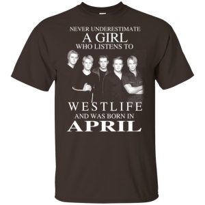 A Girl Who Listens To Westlife And Was Born In April T-Shirts, Hoodie, Tank