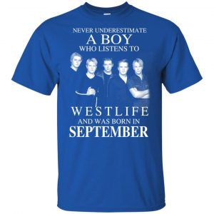 A Boy Who Listens To Westlife And Was Born In September T-Shirts, Hoodie, Tank