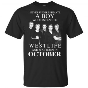 A Boy Who Listens To Westlife And Was Born In October T-Shirts, Hoodie, Tank